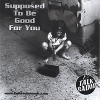 Supposed to be Good for You — Talk Radio