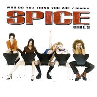 Mama/Who Do You Think You Are — Spice Girls