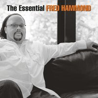 The Essential Fred Hammond — Fred Hammond