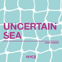 Uncertain Sea — National Youth Choir Of Great Britain, Ben Parry, John Casken