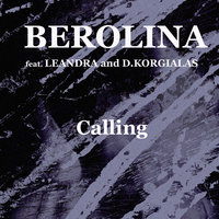 Calling — BEROLINA feat. LEANDRA and D. KORGIALAS