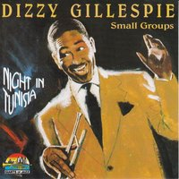 Dizzy Gillespie Small Groups: Night In Tunisia — Dizzy Gillespie