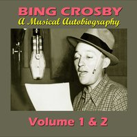 A Musical Autobiography - Volume 1 & 2 — Bing Crosby