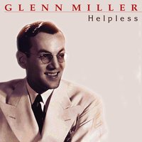 Helpless — Glenn Miller