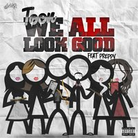 We All Look Good (feat. Preppy) — Toon