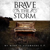 My Mind is Elsewhere - EP — Brave the Storm