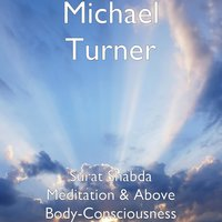 Surat Shabda Meditation & Above Body-Consciousness — Michael Turner