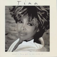 What's Love Got To Do With It — Tina Turner
