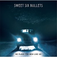 No Place for Men Like Us — Sweet Six Bullets