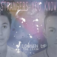 Loosen up the Leash — Strangers You Know