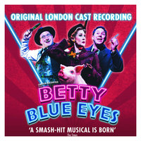 Betty Blue Eyes — The Betty Blue Eyes Company, Betty Blue Eyes - Original London Cast