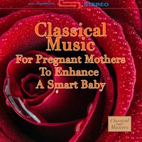 Classical Music For Pregnant Mothers To Enhance A Smart Baby — сборник