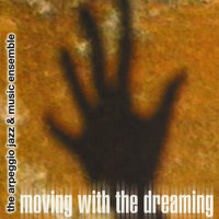 Moving with the Dreaming — Warren Oree & The Arpeggio Jazz Ensemble