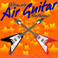 Ultimate Air Guitar Anthems — Rock Riot