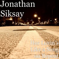 Her Lovin's Like a Song on Repeat — Jonathan Siksay