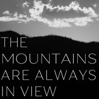 The Mountains Are Always in View — Life as Cinema