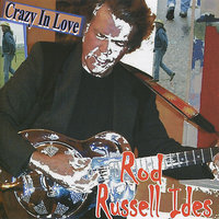 Crazy in Love — Rod Russell Ides