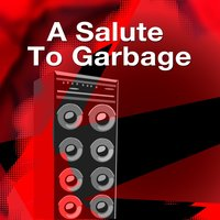 A Salute To Garbage — Alternative Rock Heroes