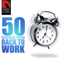 50 Classical Pieces: Back to Work — Carl Orff, Francesco Saverio Geminiani, Engelbert Humperdinck