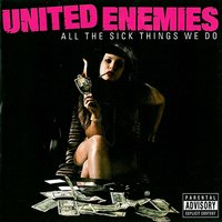 All The Sick Things We Do — United Enemies