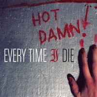 Hot Damn! — Every Time I Die