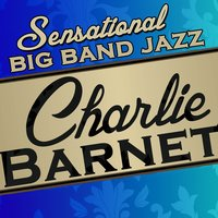 Sensational Big Band Jazz — Charlie Barnet