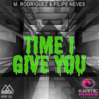 Time I Give You — M. Rodríguez, Filipe Neves