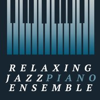 Relaxing Jazz Piano Ensemble — Piano Music Specialists|Jazz Piano Lounge Ensemble, Piano Music Specialists, Jazz Piano Lounge Ensemble