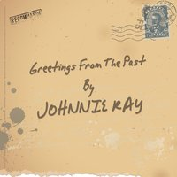 Greetings from the Past — Johnnie Ray