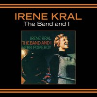 The Band and I — Irene Kral