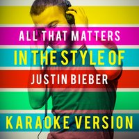 All That Matters (In the Style of Justin Bieber) - Single — Ameritz Top Tracks
