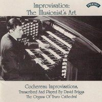 Improvisation: The Illusionist's Art - Cochereau Improvisations / Organ of Truro Cathedral — David Briggs
