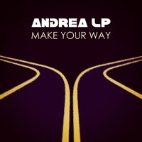 Make Your Way — Andrea Lp