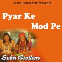 Pyar Ke Mod Pe — The Sabri Brothers