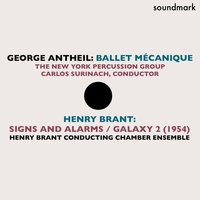George Antheil: Ballet Mecanique - Henry Brant: Signs & Alarms, Galaxy 2 (1954) — George Antheil, Henry Brant, Carlos Surinach, Chamber Ensemble, New York Percussion Ensemble