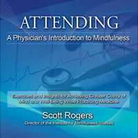 Attending: A Physician's Guide to Mindfulness — Scott Rogers