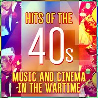 Hits of the 40s - Music and Cinema in the Wartime — сборник
