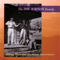 Songs From The Southern Mountains — Doc Watson Family