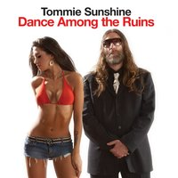 Dance Among the Ruins — Tommie Sunshine