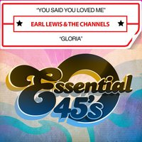 You Said You Loved Me / Gloria — Earl Lewis & The Channels