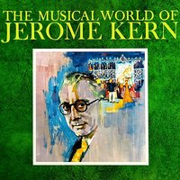 The Musical World Of Jerome Kern — Cyril Ornadel, The Starlight Symphony Orchestra