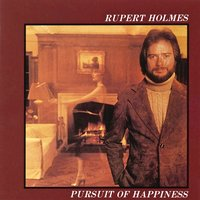 Pursuit of Happiness — Rupert Holmes