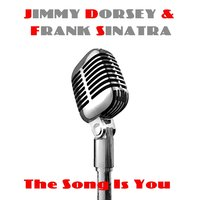 Jimmy Dorsey & Frank Sinatra: The Song Is You — Jimmy Dorsey, Frank Sinatra, Irving Berlin