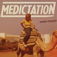 Warm Places — Medication, MEDICTATION