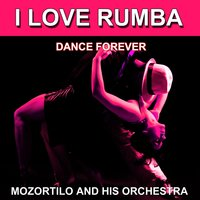 I Love Rumba (Dance Forever) — Mozortilo and His Orchestra