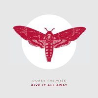 Give It All Away — Dorey the Wise