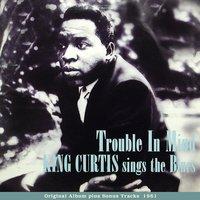 Trouble In Mind - KING CURTIS sings The Blues — King Curtis