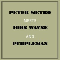 Peter Metro Meets John Wayne and Purpleman — John Wayne, Purpleman, Peter Metro