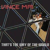 That's the Way of the World — Vince Mai