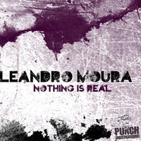 Nothing is Real — Leandro Moura